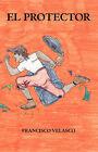El Protector by Francisco Velasco (Paperback, 2006)