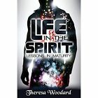 Life in The Spirit Lessons in Maturity 9781432791148 by Theresa Woodard