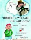 Mommy Who Are The Bad Guys? by Denise L. Tressler Paperback
