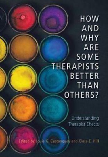 How and Why Are Some Therapists Better Than Others? by Louis Georges Castongu...