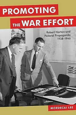 1 of 1 - Promoting the War Effort: Robert Horton and Federal Propaganda, 1938-1946 (Media