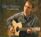 My Native Home [Digipak] * by Matt Brown (CD, May-2010, 5-String Productions)