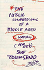 The Public Confessions of a Middle-aged Woman (Aged 55 3/4) by Sue Townsend (Hardback, 2001)