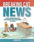 Breaking Cat News: Cats Reporting on the News that Matters to Cats by Georgia Dunn (Paperback, 2016)