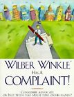 Wilber Winkle Has a Complaint: Consumer Advocate or Nut with Too Much Time on His Hands by Wilber Winkle (Paperback, 1997)