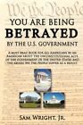 You Are Being Betrayed by The U.s. Government Wright Sam Jr. CaseHard Cover Prin