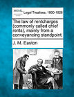 The Law of Rentcharges (Commonly Called Chief Rents), Mainly from a Conveyancing Standpoint. by J M Easton (Paperback / softback, 2010)