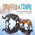 Sniffer & Tinni  : A True Tale of Amazing Animal Friendship by Berit Helberg (Hardback, 2016)