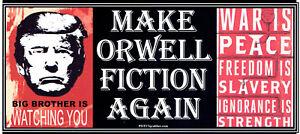 ANTI-Trump-MAKE-ORWELL-FICTION-AGAIN-DURABLE-political-bumper-sticker