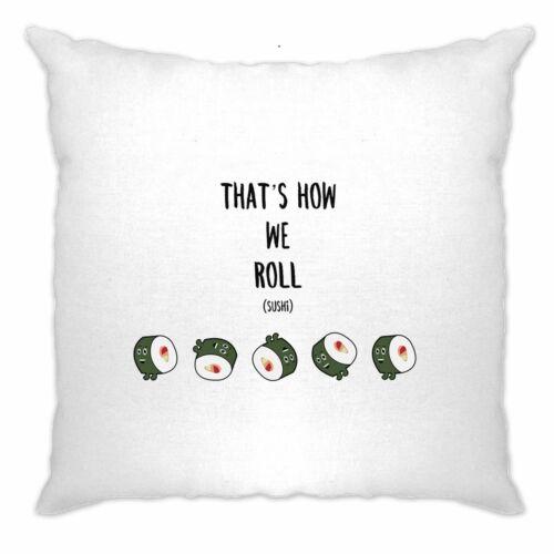 Blague Nourriture Housse de coussin qui est comment nous Sushi Roll Pun Slogan Japon Drôle Cadeau