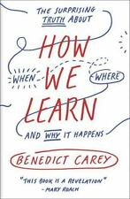 How We Learn : The Surprising Truth about When, Where, and Why It Happens by Benedict Carey (2015, Paperback)