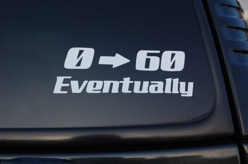"0-60 Eventually Sticker Vinyl Decal JDM Euro Hoonigan Choose 6/"" To 24/"" V437"