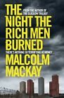 The Night the Rich Men Burned by Malcolm MacKay (Hardback, 2014)