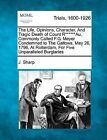 The Life, Opinions, Character, and Tragic Death of Count R******au, Commonly Called F.G. Meyer Condemned to the Gallows, May 26, 1796, at Rotterdam, for Five Unparalleled Burglaries by J Sharp (Paperback / softback, 2012)