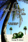 Sgt. Hebart and Me: An Untold Episode of World War II by George W Adams (Paperback, 2006)