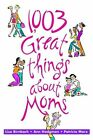 1,003 Great Things about Moms by Lisa Birnbach, Patricia Marx, Ann Hodgman (Paperback / softback, 2002)