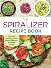 The Spiralizer Recipe Book: From Apple Coleslaw to Zucchini Pad Thai, 150 Healthy and Delicious Recipes by Carina Wolff (Paperback, 2016)
