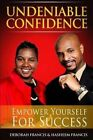 Undeniable Confidence: Empower Yourself for Success by Hasheem Francis, Deborah Francis (Paperback / softback, 2013)