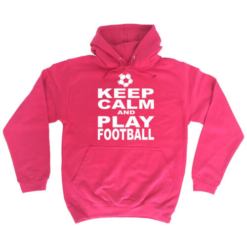 KEEP CALM AND PLAY FOOTBALL HOODIE hoody footy soccer funny birthday gift 123t
