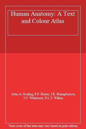 Human Anatomy: A Text and Colour Atlas By John A. Gosling, P.F. Harris, J.R. Hu