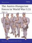 The Austro-Hungarian Forces 1914-18: Bk. 1: 1914-16 by Peter Jung (Paperback, 2003)
