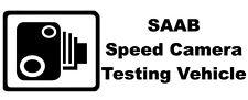 SAAB SPEED CAMERA TESTING VEHICLE Funny Car/Window/Bumper Sticker/Decal - Large