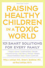 Raising Healthy Children in a Toxic World: 101 Smart Solutions for Every Family by Mary M. Landrigan, Philip J. Landrigan, Herbert L. Needleman (Paperback, 2002)