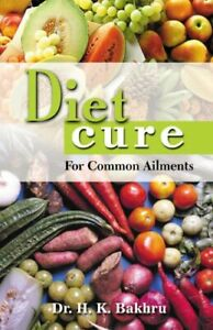 Diet Cure For Common Ailments. Bakhru, K. 9788172240721 Fast Free Shipping.#*=.#