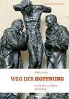 Weg der Hoffnung von Reinhard Lettmann, Dieter Geerlings, Josef Alfers, Paul Deselaers und Theodor Buckstegen (2013, Gebundene Ausgabe)