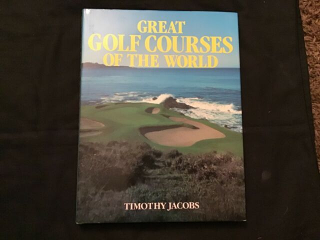 Great Golf Courses Of The World by Timothy Jacobs 1990 Hardcover