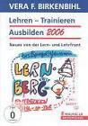 Lehren - Trainieren - Ausbilden 2006. DVD von Vera F. Birkenbihl (2013)