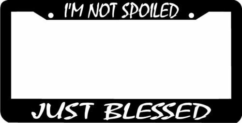 I/'m not spoiled just blessed License Plate Frame