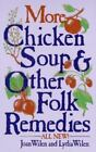 More Chicken Soup and Other Folk Remedies by Joan Wilen and Lydia Wilen (1986, Paperback)