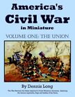 America's Civil War in Miniature Vol. 1 The Union by Dennis Long 9781425921606