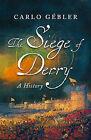 The Siege of Derry by Carlo Gebler (Hardback, 2005)