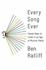 Every Song Ever : Twenty Ways to Listen in an Age of Musical Plenty by Ben Ratliff (2016, Hardcover)