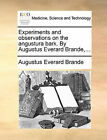 Experiments and Observations on the Angustura Bark. by Augustus Everard Brande, ... by Augustus Everard Brande (Paperback / softback, 2010)