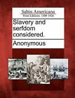 Slavery and Serfdom Considered. by Gale Ecco, Sabin Americana (Paperback / softback, 2012)