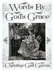 Words by God's Grace by Christine Gail Garcia (Paperback / softback, 2013)
