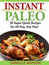 Instant Paleo : 50 Super Quick Recipes for All Day, Any Day!: By Watson, Dani...