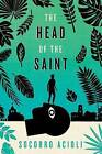 The Head of the Saint by Daniel Hahn, Alexis Snell, Socorro Acioli (Hardback, 2016)