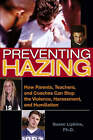 Preventing Hazing: How Parents, Teachers, and Coaches Can Stop the Violence, Harassment, and Humiliation by Susan Lipkins (Paperback, 2006)