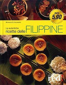Le autentiche ricette delle Filippine - Reynaldo G. Alejandro- nuovo in offerta!