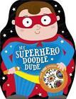 My Superhero Doodle Dude by Sarah Vince, Make Believe Ideas (Paperback, 2014)