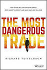 The Most Dangerous Trade: How Short Sellers Uncover Fraud, Keep Markets Honest, and Make and Lose Billions by Richard Teitelbaum (Hardback, 2015)