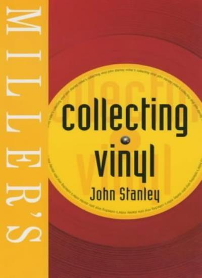Miller's Collecting Vinyl (Miller's Collector's Guides) By John Stanley