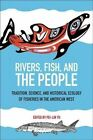 Rivers, Fish, and the People: Tradition, Science, and Historical Ecology of Fisheries in the American West by University of Utah Press,U.S. (Paperback, 2015)