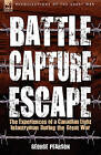 Battle, Capture & Escape  : The Experiences of a Canadian Light Infantryman During the Great War by George Pearson (Hardback, 2008)