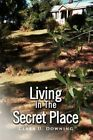 Living in The Secret Place 9781436336192 by Clara U Downing Paperback