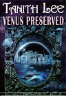 Venus Preserved: The Secret Books of Venus by Tanith Lee (Paperback, 2005)